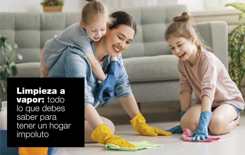 Limpieza a vapor: todo lo que debes saber para tener un hogar impoluto hogar limpieza al vapor ok |  FAGOR SDA Electrodomésticos Pequeños